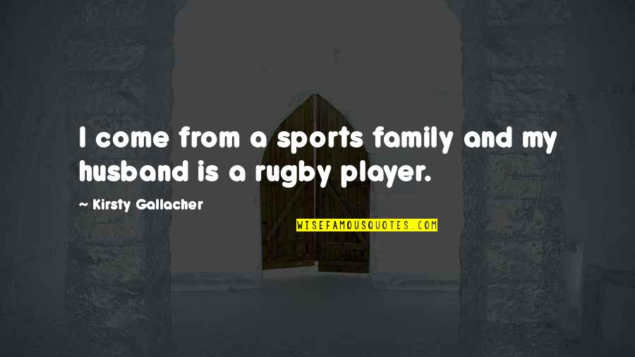 Family Husband Quotes By Kirsty Gallacher: I come from a sports family and my