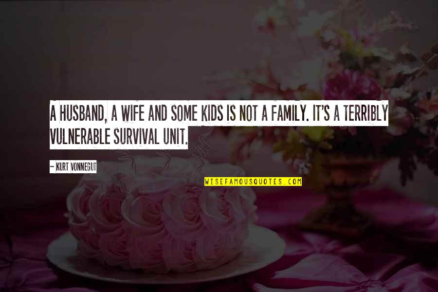 Family Husband Quotes By Kurt Vonnegut: A husband, a wife and some kids is