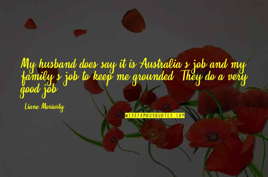 Family Husband Quotes By Liane Moriarty: My husband does say it is Australia's job