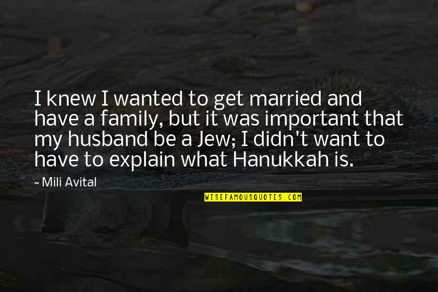 Family Husband Quotes By Mili Avital: I knew I wanted to get married and