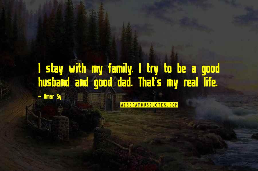 Family Husband Quotes By Omar Sy: I stay with my family. I try to
