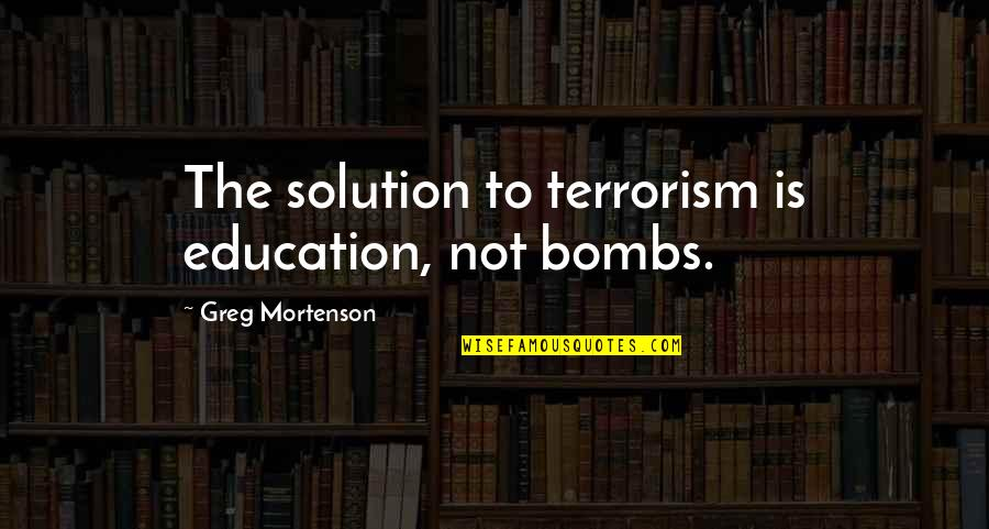 Family In Sonny's Blues Quotes By Greg Mortenson: The solution to terrorism is education, not bombs.
