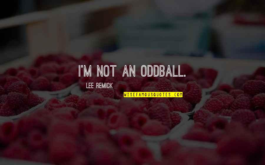 Family In The Glass Castle Quotes By Lee Remick: I'm not an oddball.