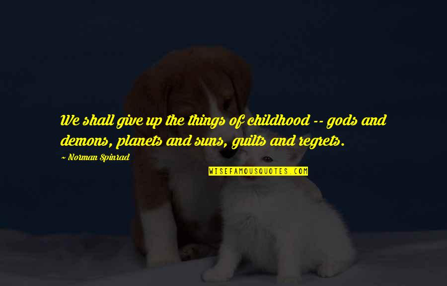 Family In The Glass Castle Quotes By Norman Spinrad: We shall give up the things of childhood