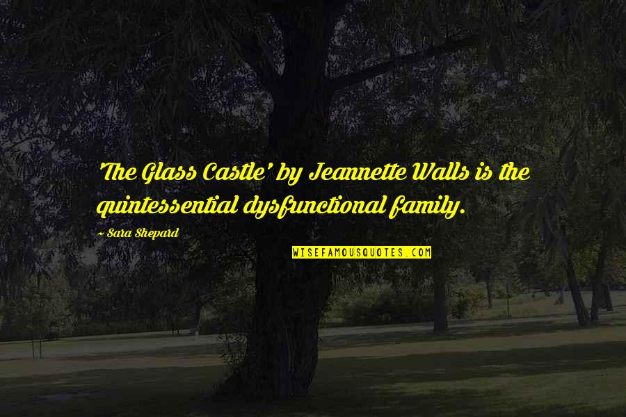 Family In The Glass Castle Quotes By Sara Shepard: 'The Glass Castle' by Jeannette Walls is the