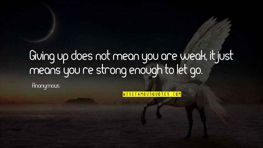 Family In The Kitchen Quotes By Anonymous: Giving up does not mean you are weak,