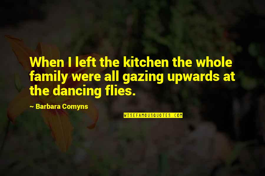 Family In The Kitchen Quotes By Barbara Comyns: When I left the kitchen the whole family