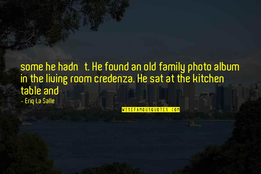 Family In The Kitchen Quotes By Eriq La Salle: some he hadn't. He found an old family