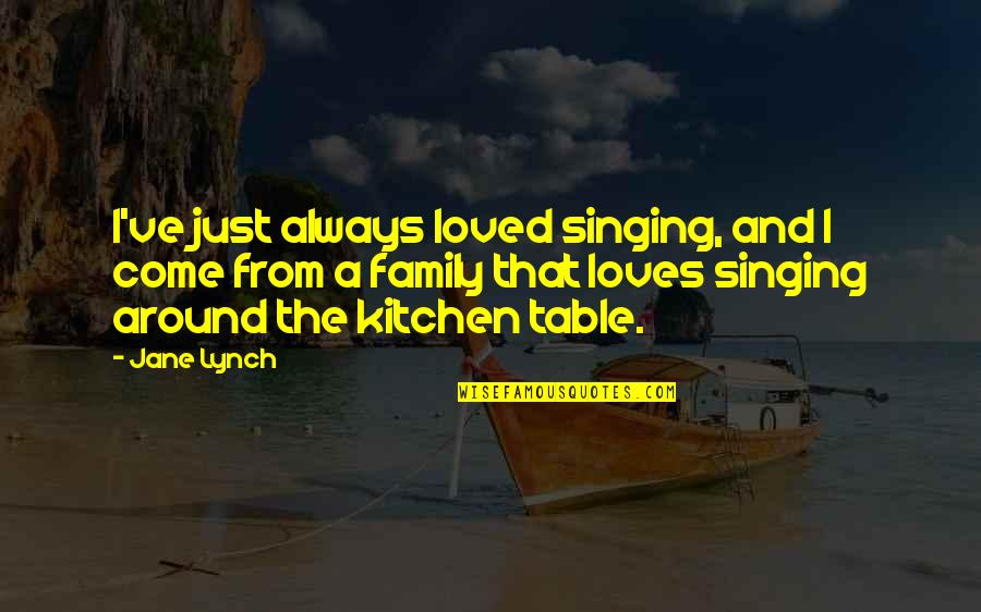 Family In The Kitchen Quotes By Jane Lynch: I've just always loved singing, and I come