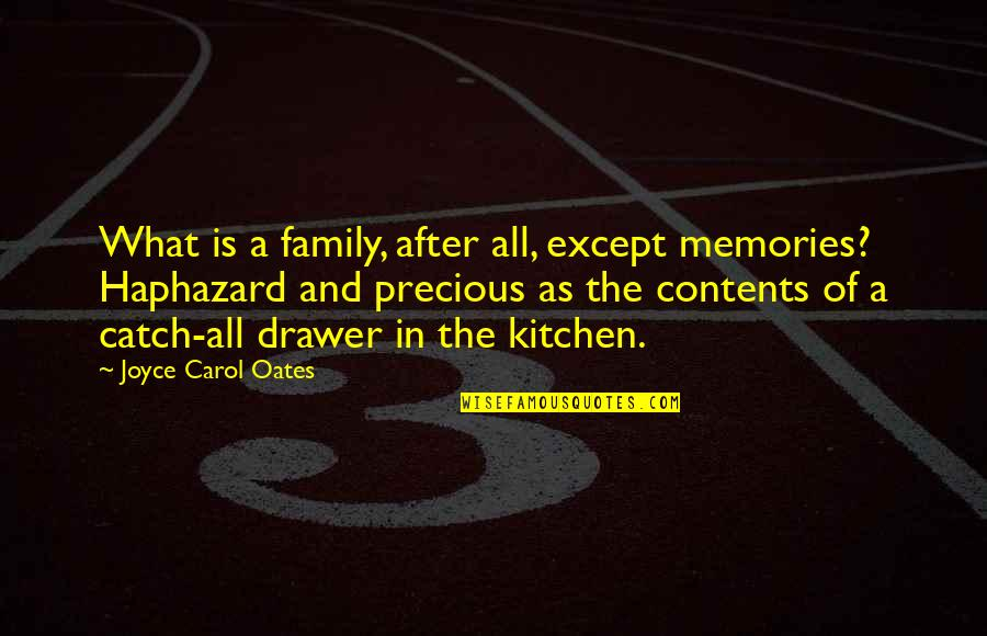 Family In The Kitchen Quotes By Joyce Carol Oates: What is a family, after all, except memories?