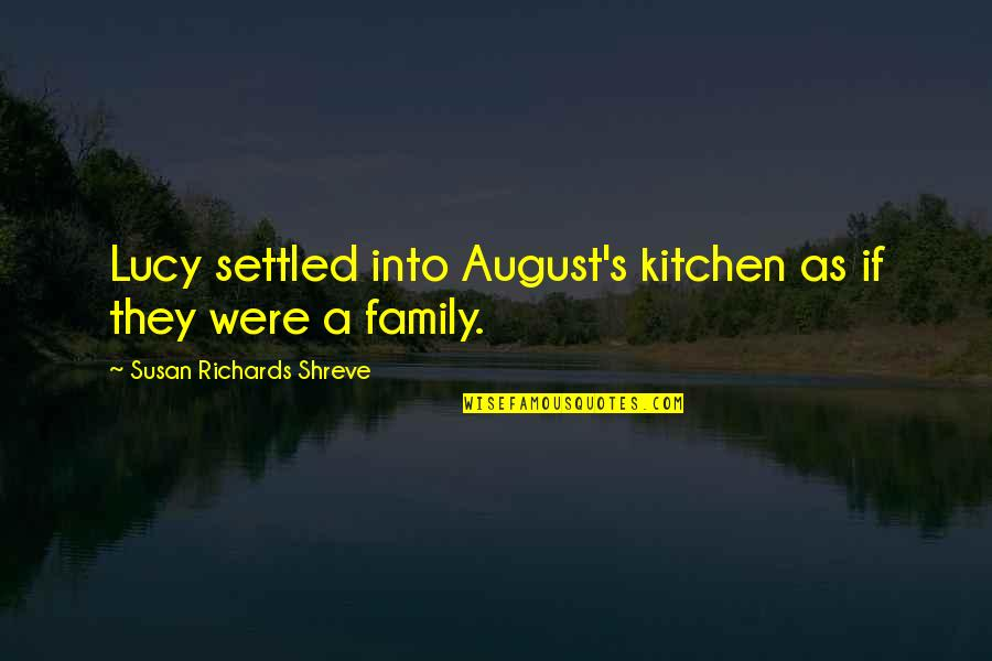 Family In The Kitchen Quotes By Susan Richards Shreve: Lucy settled into August's kitchen as if they