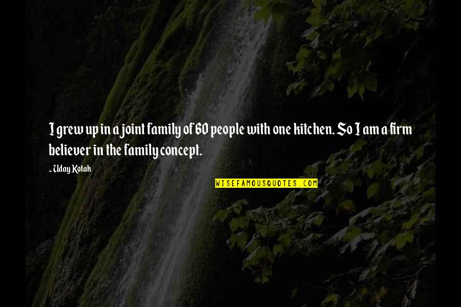 Family In The Kitchen Quotes By Uday Kotak: I grew up in a joint family of