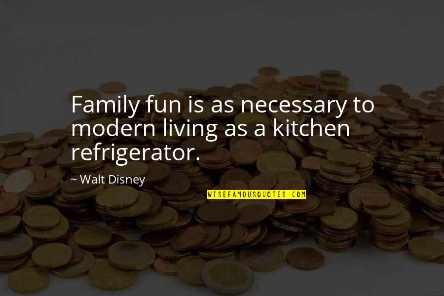 Family In The Kitchen Quotes By Walt Disney: Family fun is as necessary to modern living