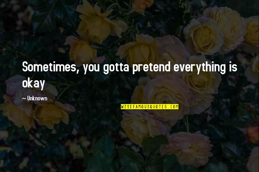 Family In The Other Wes Moore Quotes By Unknown: Sometimes, you gotta pretend everything is okay