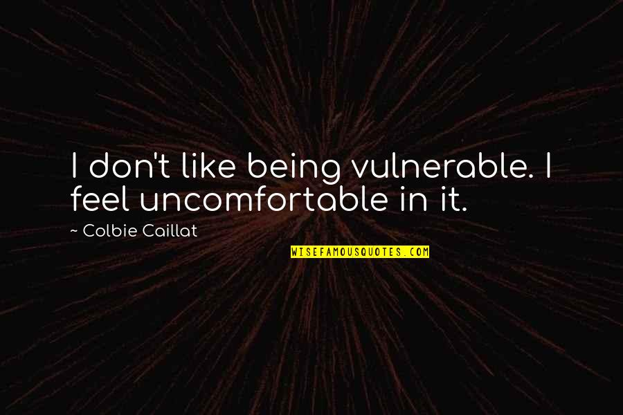 Family Interfering With Relationships Quotes By Colbie Caillat: I don't like being vulnerable. I feel uncomfortable
