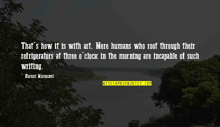 Family Interfering With Relationships Quotes By Haruki Murakami: That's how it is with art. Mere humans