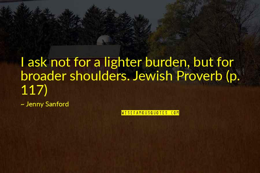 Family Interfering With Relationships Quotes By Jenny Sanford: I ask not for a lighter burden, but
