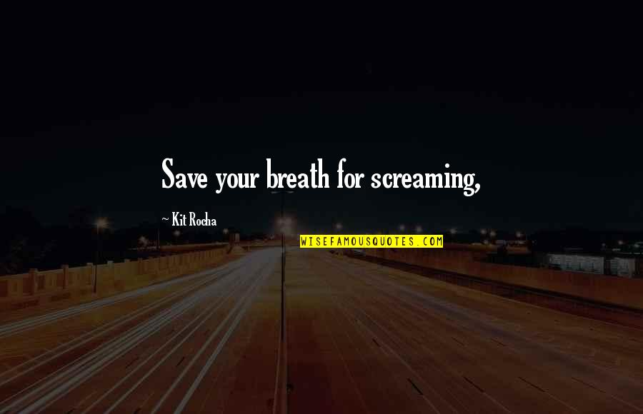 Family Interfering With Relationships Quotes By Kit Rocha: Save your breath for screaming,