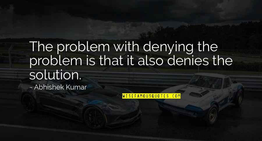 Family Is Quotes By Abhishek Kumar: The problem with denying the problem is that