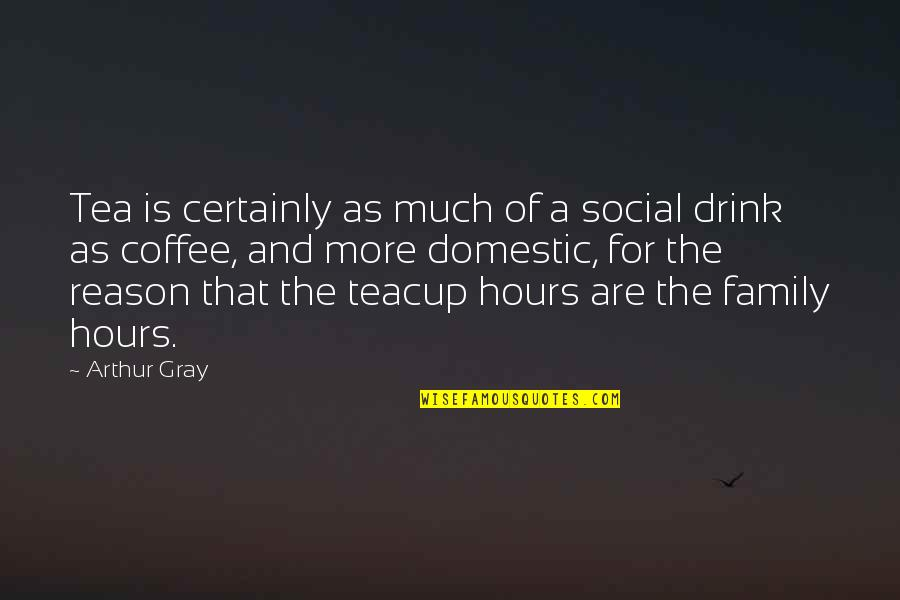 Family Is Quotes By Arthur Gray: Tea is certainly as much of a social