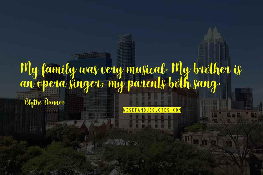 Family Is Quotes By Blythe Danner: My family was very musical. My brother is