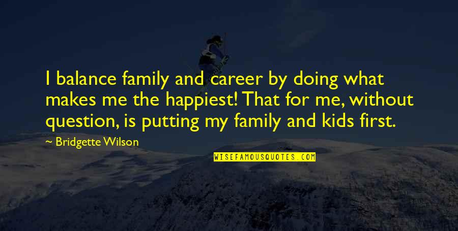 Family Is Quotes By Bridgette Wilson: I balance family and career by doing what