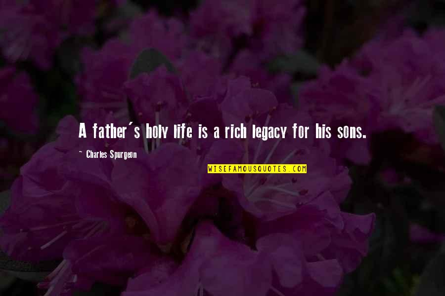 Family Is Quotes By Charles Spurgeon: A father's holy life is a rich legacy
