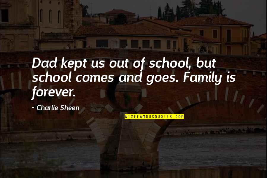 Family Is Quotes By Charlie Sheen: Dad kept us out of school, but school