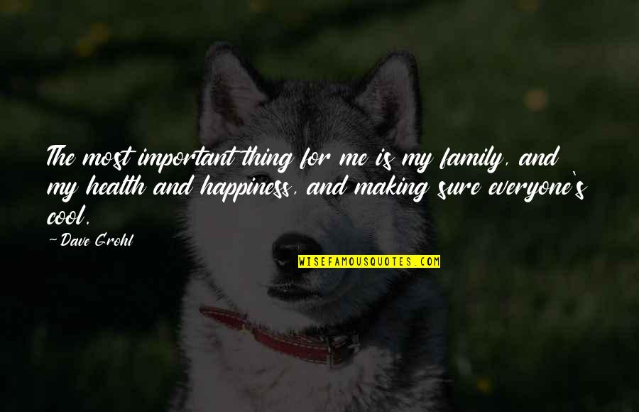Family Is Quotes By Dave Grohl: The most important thing for me is my