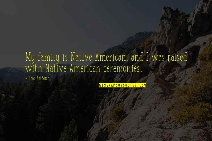 Family Is Quotes By Eric Balfour: My family is Native American, and I was