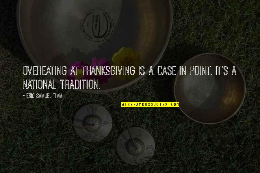 Family Is Quotes By Eric Samuel Timm: Overeating at Thanksgiving is a case in point.
