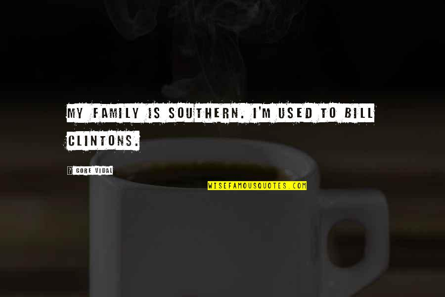 Family Is Quotes By Gore Vidal: My family is Southern. I'm used to Bill
