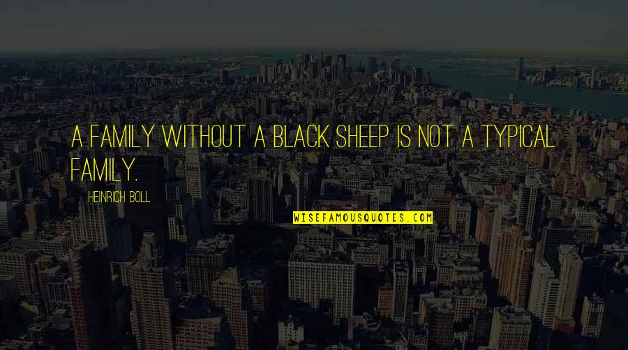 Family Is Quotes By Heinrich Boll: A family without a black sheep is not