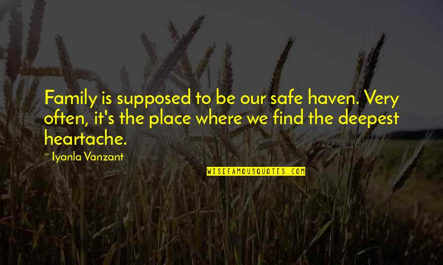 Family Is Quotes By Iyanla Vanzant: Family is supposed to be our safe haven.