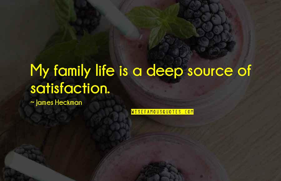 Family Is Quotes By James Heckman: My family life is a deep source of