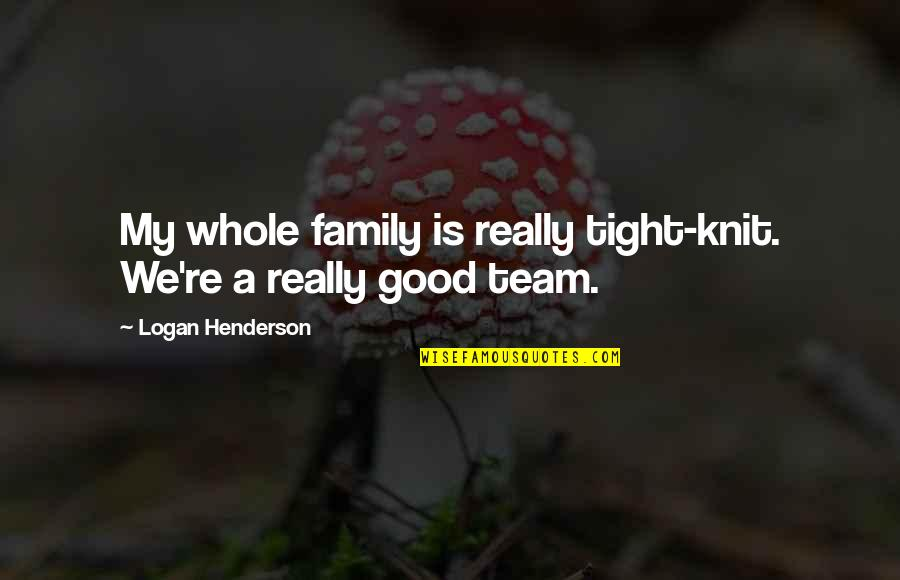 Family Is Quotes By Logan Henderson: My whole family is really tight-knit. We're a