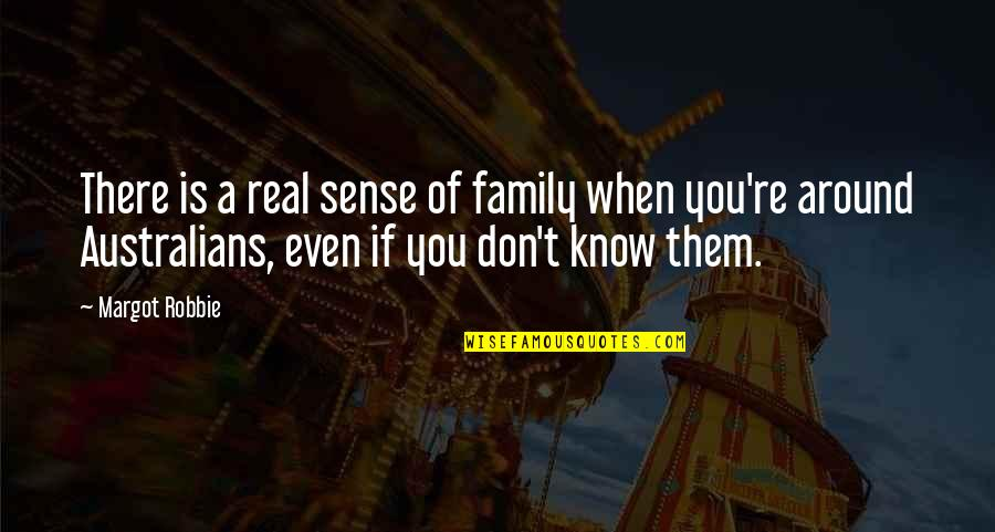 Family Is Quotes By Margot Robbie: There is a real sense of family when