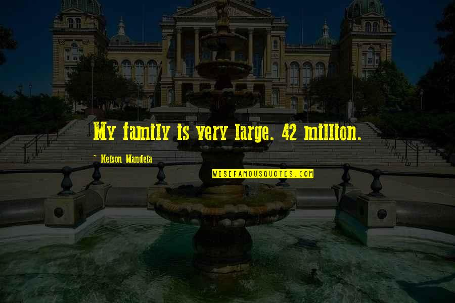 Family Is Quotes By Nelson Mandela: My family is very large. 42 million.