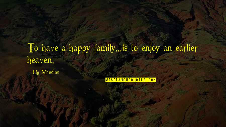 Family Is Quotes By Og Mandino: To have a happy family...is to enjoy an