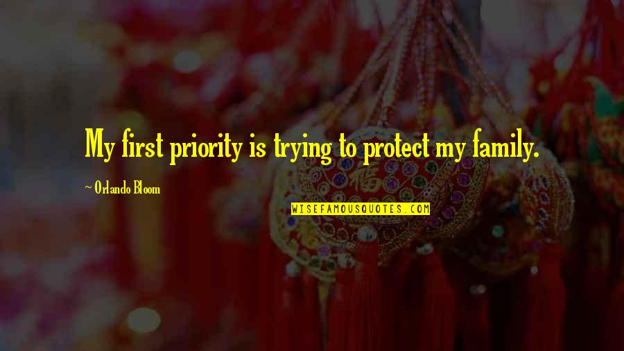 Family Is Quotes By Orlando Bloom: My first priority is trying to protect my