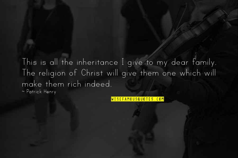Family Is Quotes By Patrick Henry: This is all the inheritance I give to