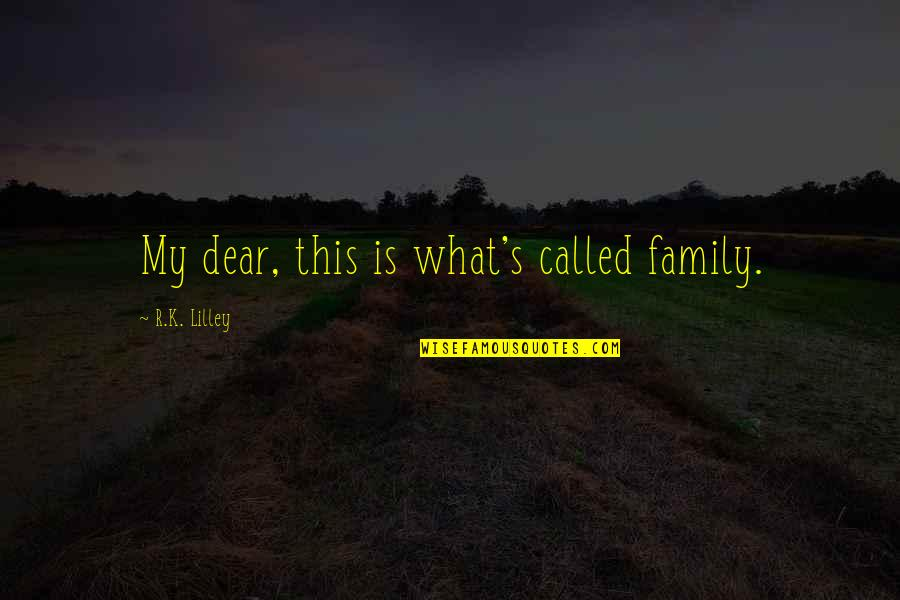 Family Is Quotes By R.K. Lilley: My dear, this is what's called family.
