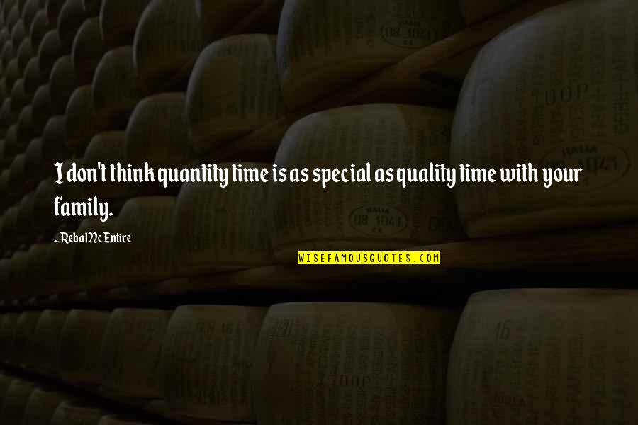 Family Is Quotes By Reba McEntire: I don't think quantity time is as special