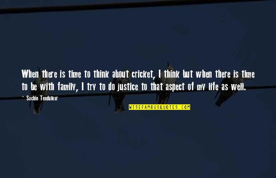 Family Is Quotes By Sachin Tendulkar: When there is time to think about cricket,