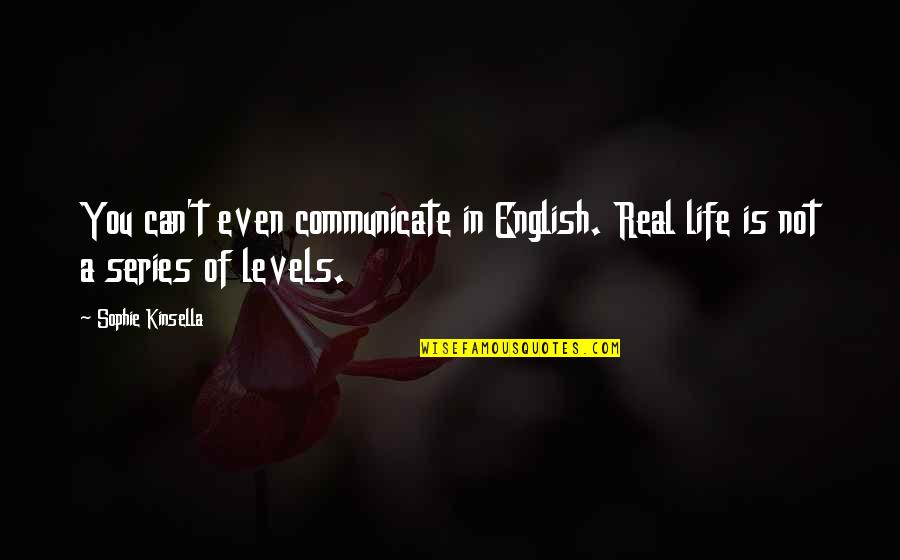 Family Is Quotes By Sophie Kinsella: You can't even communicate in English. Real life