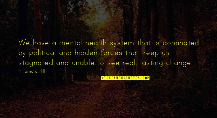 Family Is Quotes By Tamara Hill: We have a mental health system that is