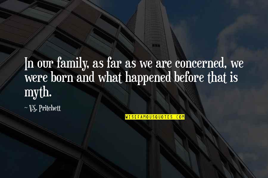 Family Is Quotes By V.S. Pritchett: In our family, as far as we are