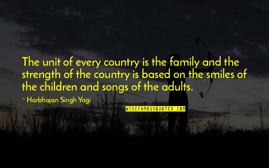 Family Love And Strength Quotes By Harbhajan Singh Yogi: The unit of every country is the family