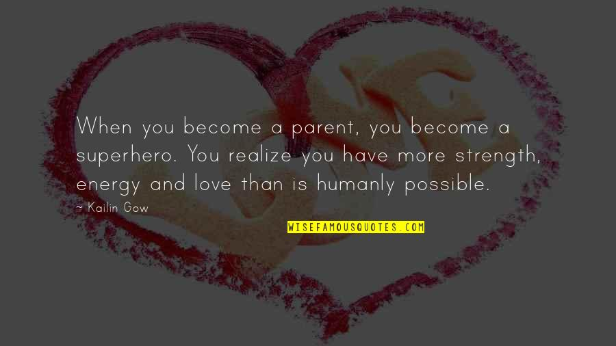 Family Love And Strength Quotes By Kailin Gow: When you become a parent, you become a