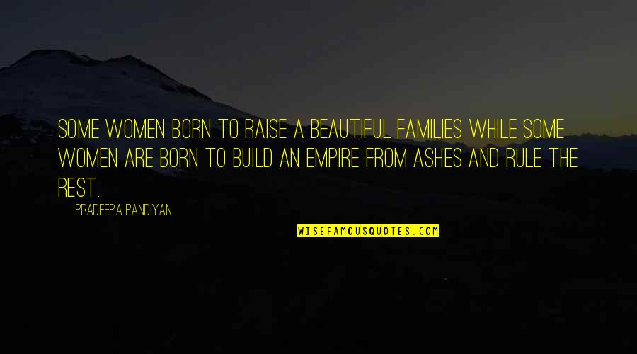 Family Love And Strength Quotes By Pradeepa Pandiyan: Some women born to raise a beautiful families